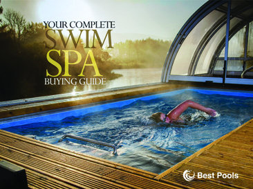 Your Complete Swim Spa <br>Buying Guide