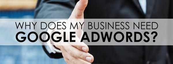 Why Does My Business Need Google Adwords?