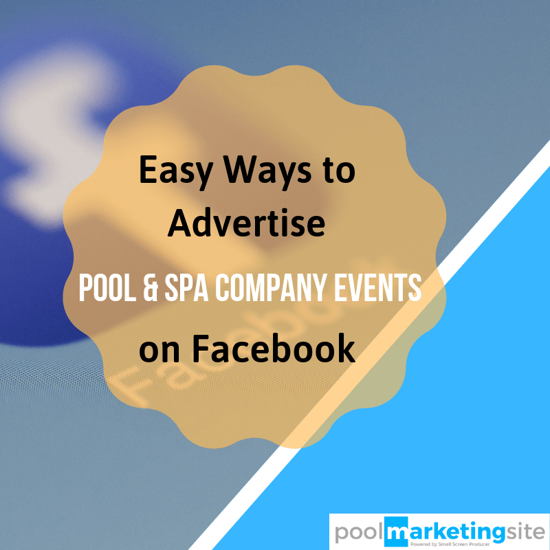 Easy Ways to Advertise Pool & Spa Company Events on Facebook