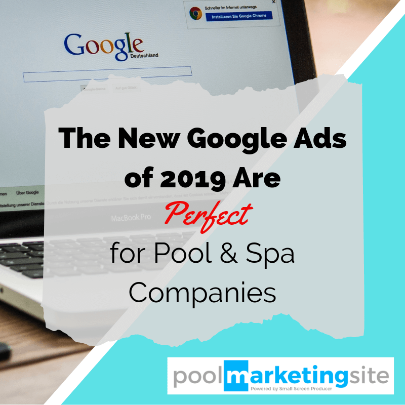 The New Google Ads of 2019 Are Perfect for Pool & Spa Companies