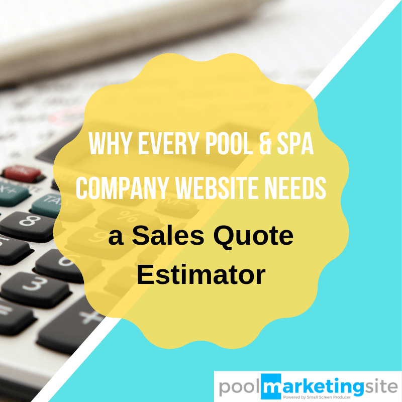 Why Every Pool & Spa Company Website Design Needs a Sales Quote Estimator
