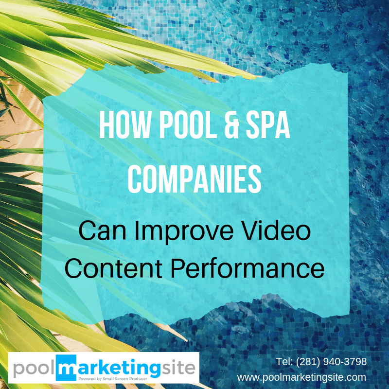 How Pool & Spa Companies Can Improve Video Content Performance