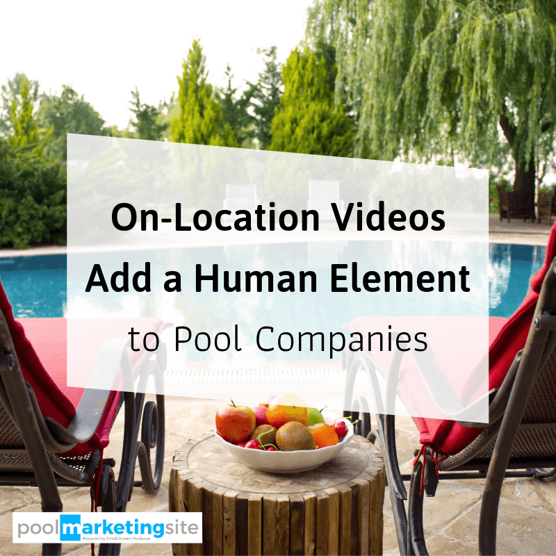 On-Location Videos Add a Human Element to Pool Companies