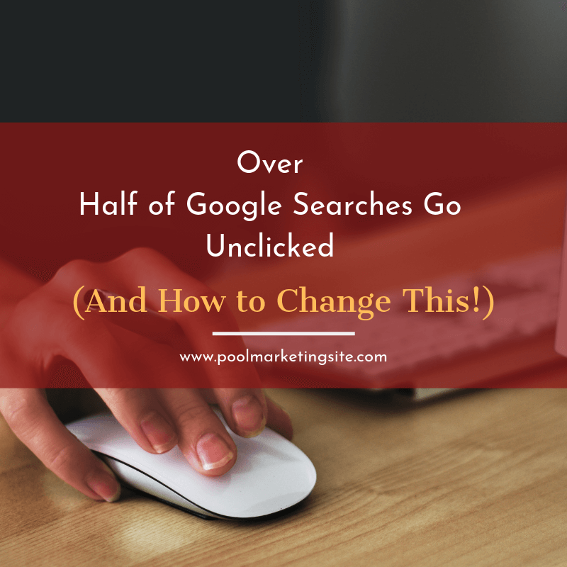 Over Half of Google Searches Go Unclicked (And How to Change This!)
