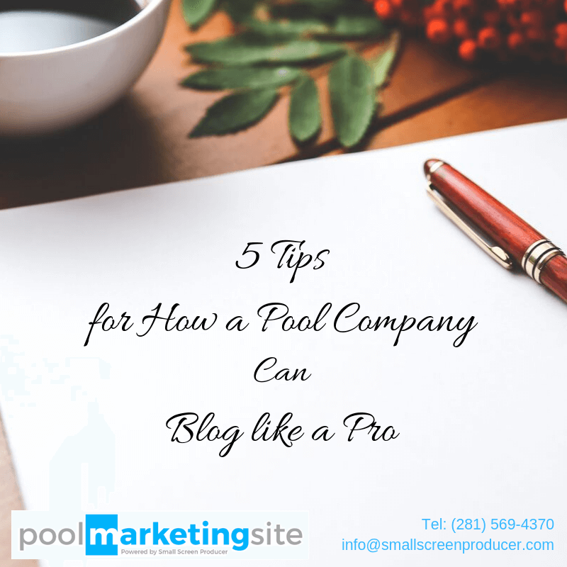 5 Tips for How a Pool Company Can Blog like a Pro