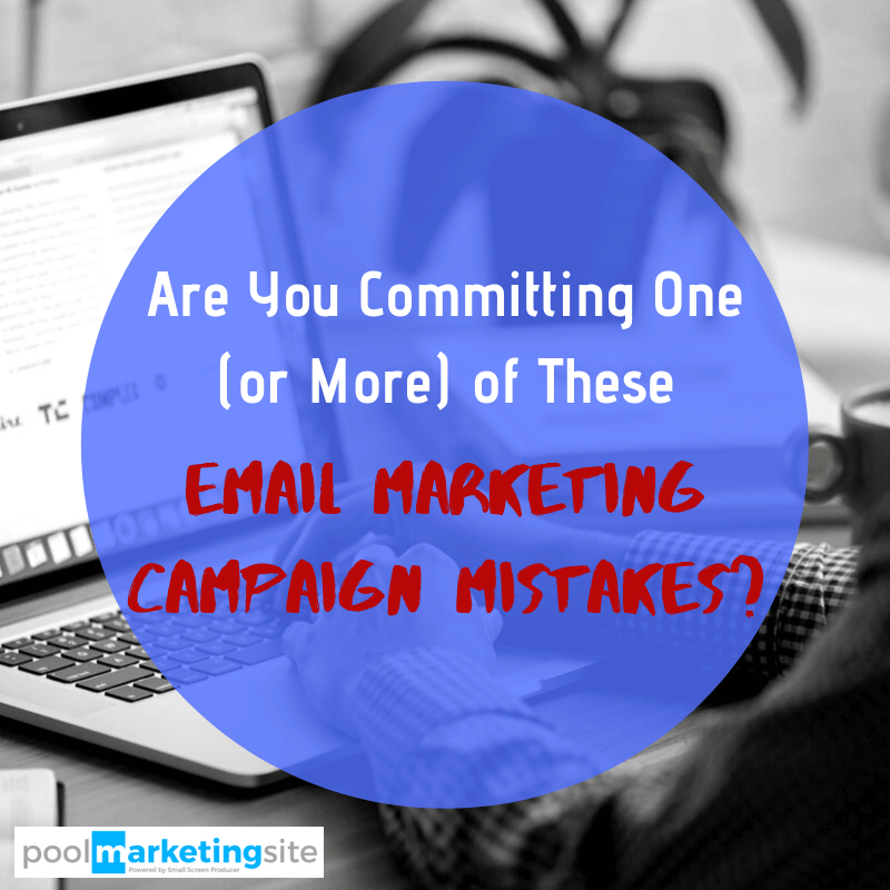 Are You Committing One (Or More) of These Email Marketing Campaign Mistakes?
