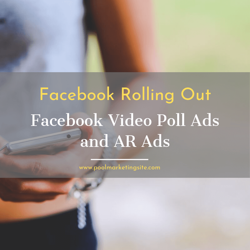 Facebook Rolling Out Facebook Video Poll Ads and AR Ads
