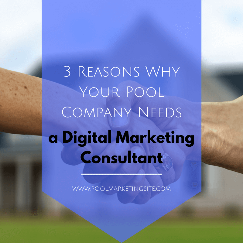 3 Reasons Why Your Pool Company Needs a Digital Marketing Consultant