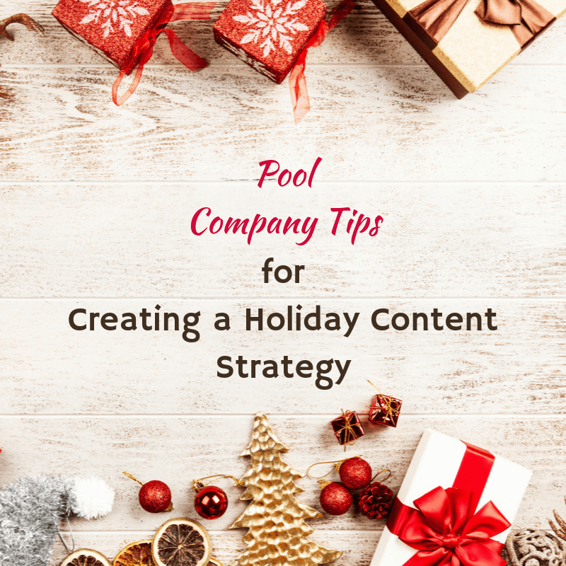 Pool Company Tips for Creating a Holiday Content Strategy