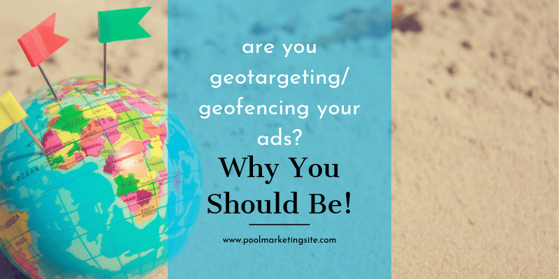 Are You Geotargeting/Geofencing Your Ads? Why You Should Be!