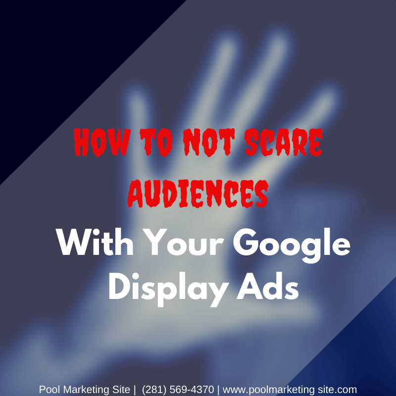 How to Not Scare Audiences With Your Google Display Ads