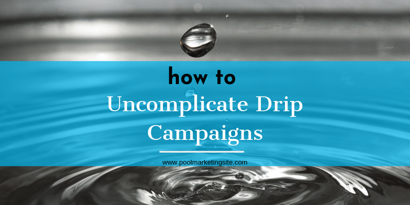 How to Un-Complicate Drip Campaigns