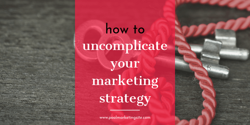 How to Un-Complicate Your Marketing Strategy