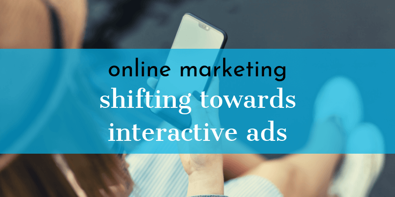 Online Marketing Shifting Towards Interactive Ads