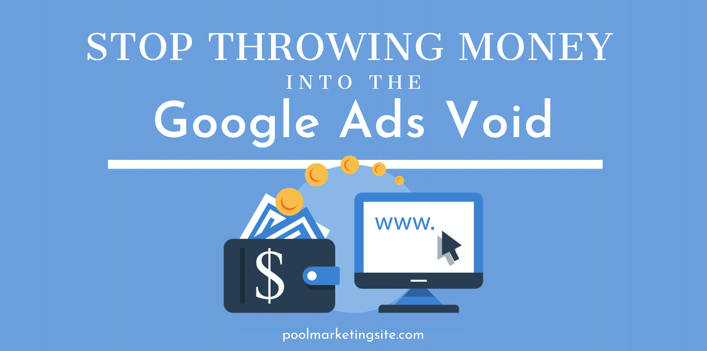 Stop Throwing Money Into the Google Ads Void