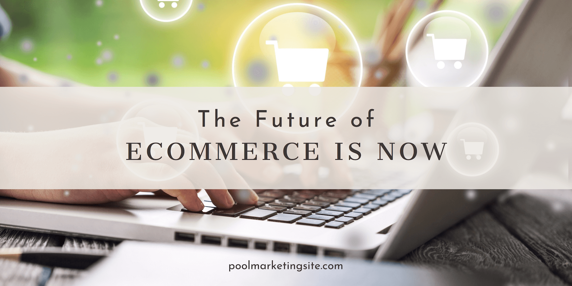 The Future of eCommerce is Now for Pool and Spa Retailers