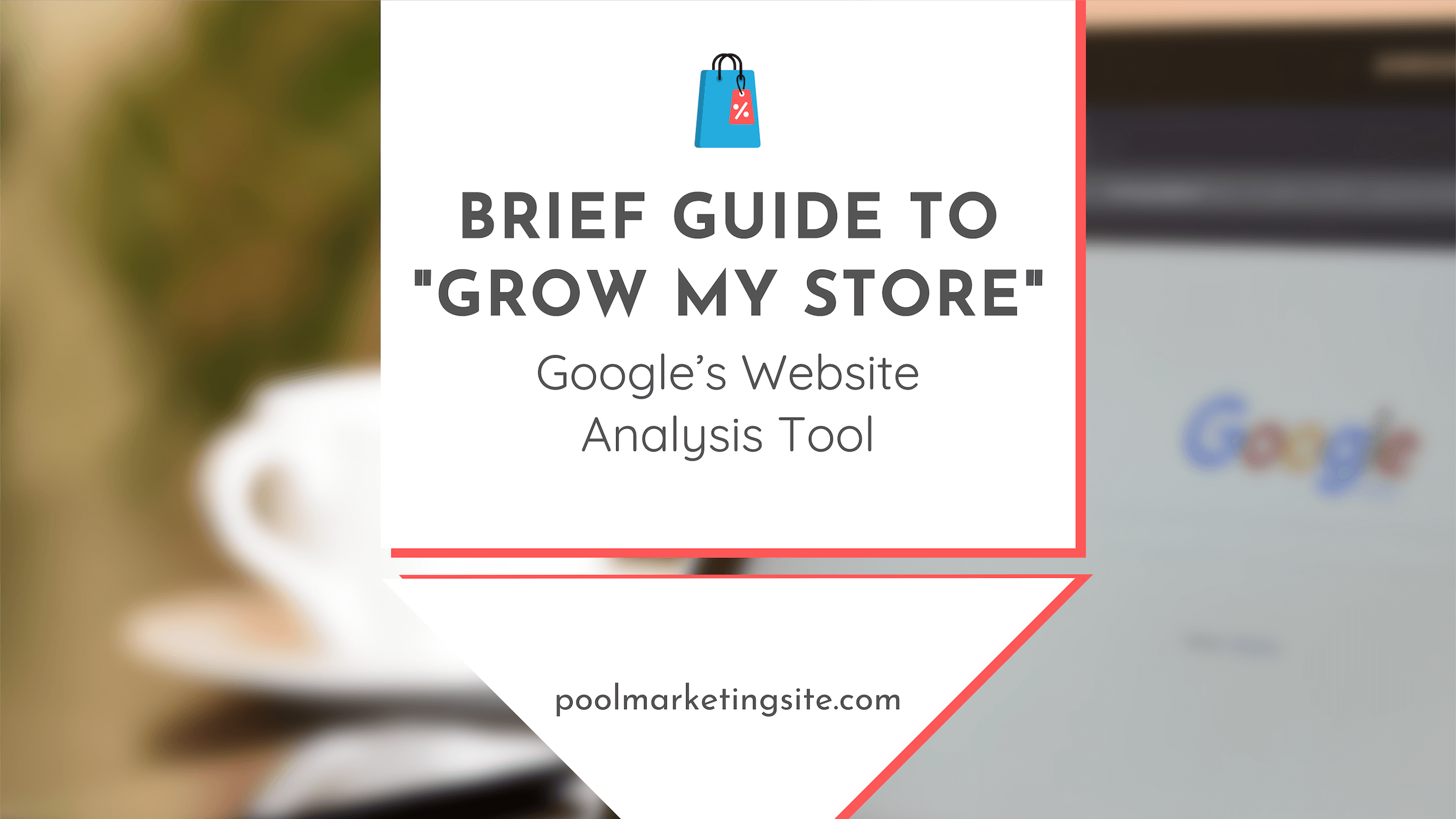 Brief Guide to 'Grow My Store' – Google's Website Analysis Tool