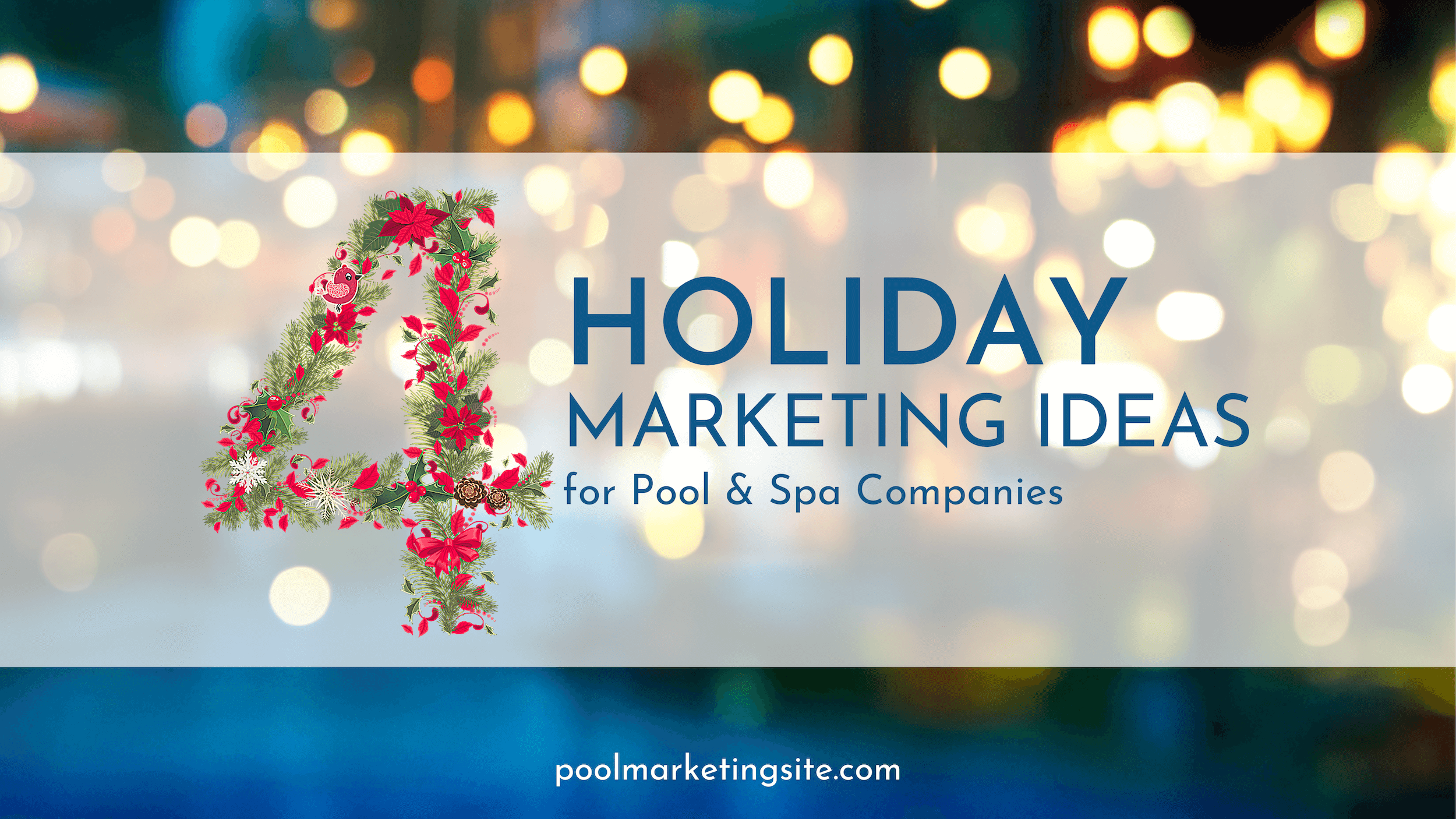 4 Holiday Marketing Ideas for Pool & Spa Companies