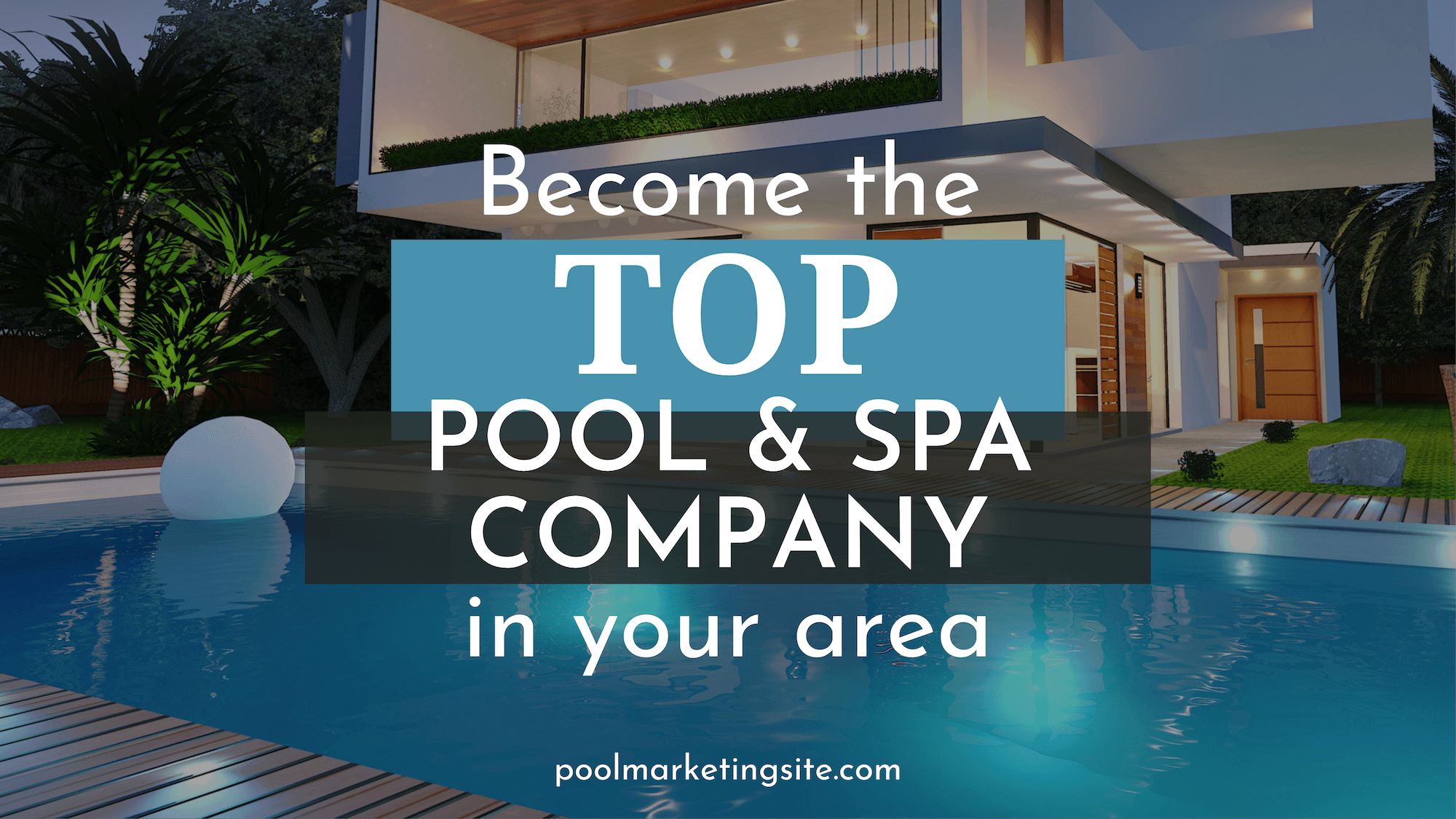 Become the Top Pool and Spa Company in Your Area
