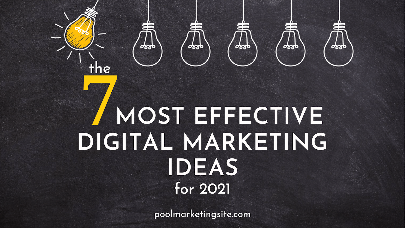 The 7 Most Effective Digital Marketing Ideas for 2021