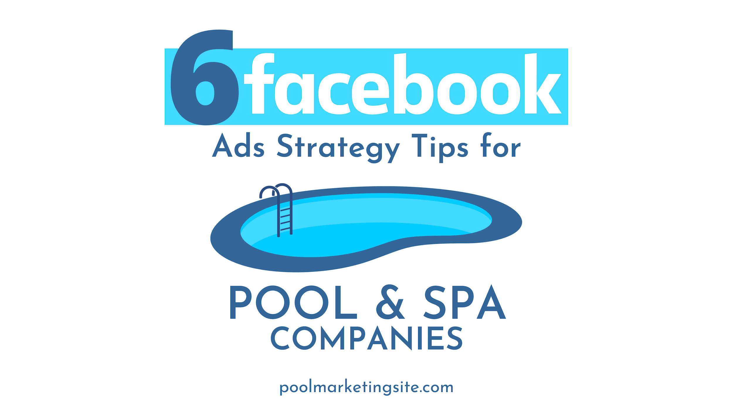 6 Facebook Ads Strategy Tips for Pool & Spa Companies