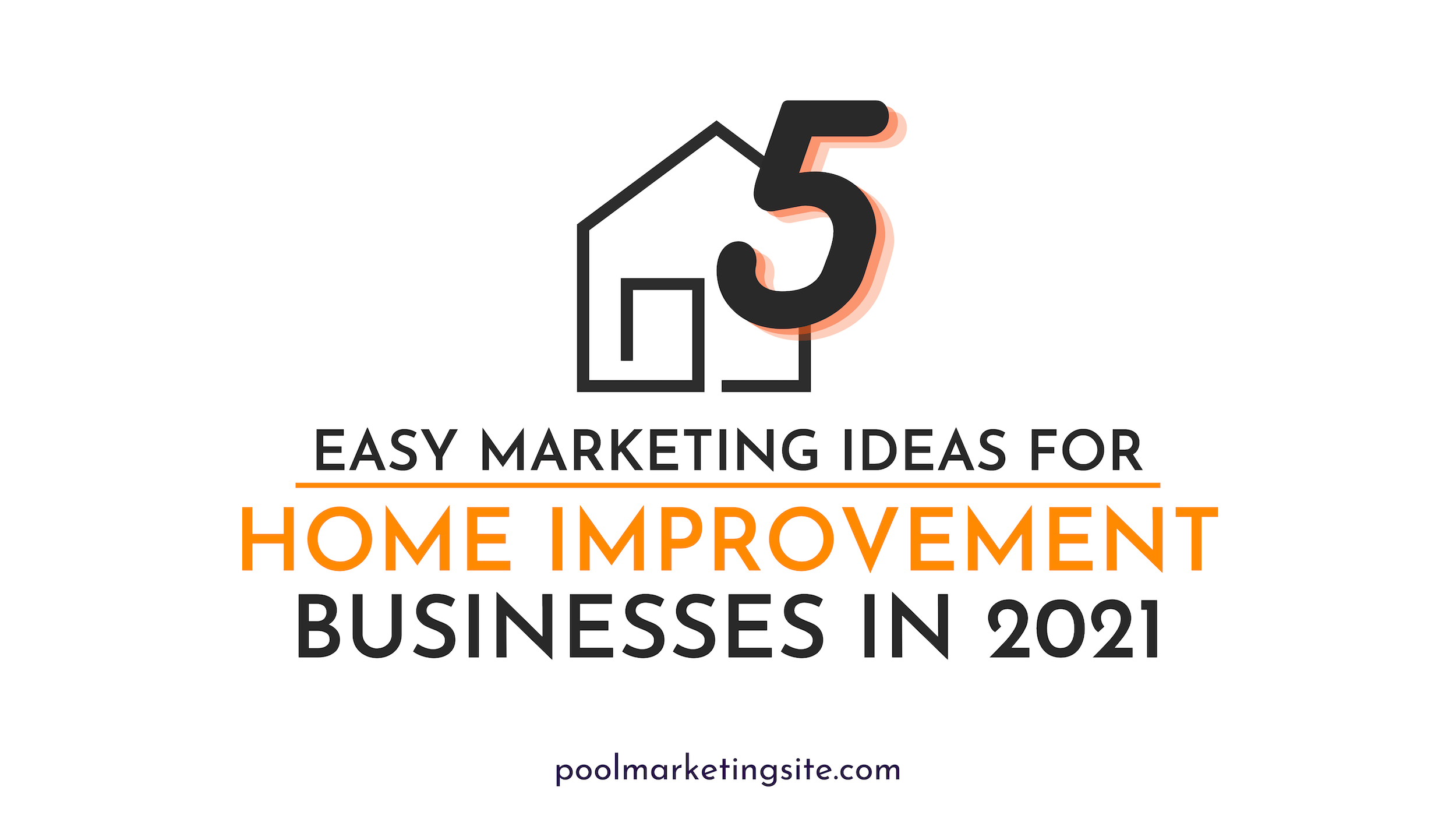 5 Easy Marketing Ideas for Home Improvement Businesses in 2021